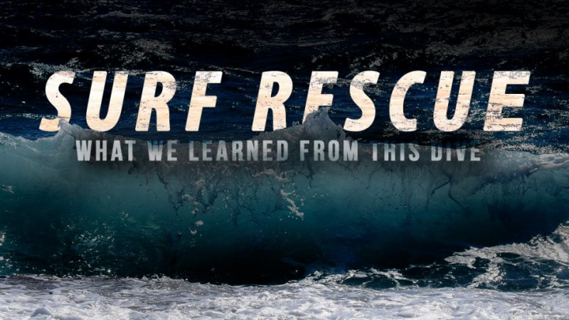 Surf Rescue: What we learned from this Dive
